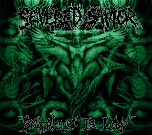"Severed Savior ""Brutality Is Law"""